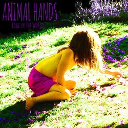 Animal Hands - Edge of the World