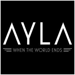 AYLA - When The World Ends