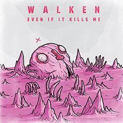 WALKEN - Even If It Kills Me