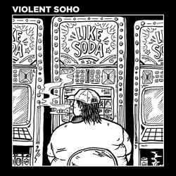 Violent Soho - Like Soda