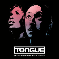 The Tongue - Never Going Down ft. Ngaiire