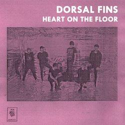 Dorsal Fins - Heart On The Floor
