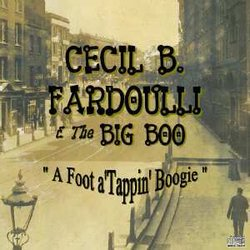 Cecil B. Fardoulli & The Big Boo - A Foot a'Tappin' Boogie