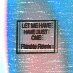 Planète - Let Me Have Just One Planète Remix