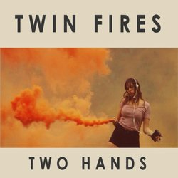 Twin Fires - Two Hands