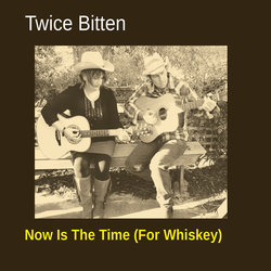 Twice Bitten - Now Is The Time (For Whiskey)