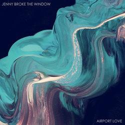 Jenny Broke the Window - Airport Love