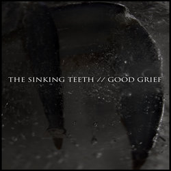 The Sinking Teeth - Good Grief