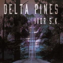 Ivor S.K.  - Delta Pines