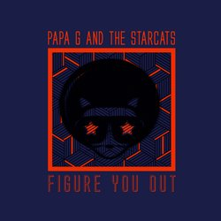 Papa G and The Starcats - Figure You Out