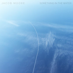 Jacob Moore - Something in the Water