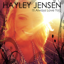 Hayley Jensen - I'll Always Love You