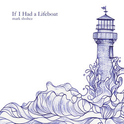 Mark Sholtez - If I Had A Lifeboat
