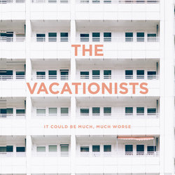 The Vacationists - It Could Be Much, Much Worse