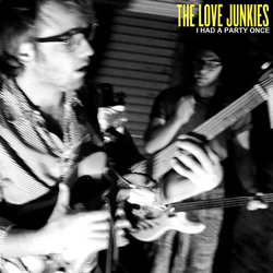 The Love Junkies - I Had A Party Once - Internet Download