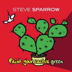 Steve Sparrow - Paint Your Cactus Green
