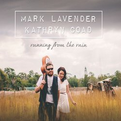 Mark Lavender (feat Kathryn Coad) - Running From The Rain