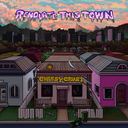Cheesy Crust - Renovate This Town