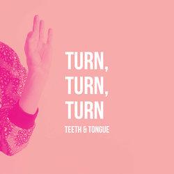 Teeth & Tongue - Turn, Turn, Turn - Internet Download