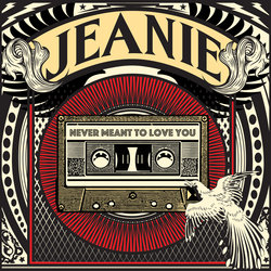 Jeanie - Never Meant To Love You