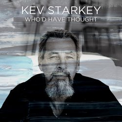 Kev Starkey - Who'd Have Thought