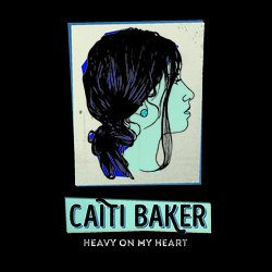 Caiti Baker - Heavy On My Heart