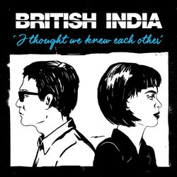 British India - I Thought We Knew Each Other