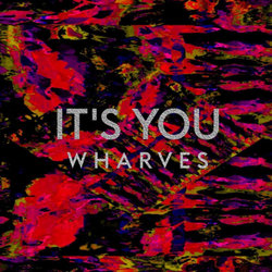 Wharves - It's You