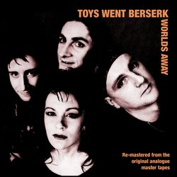 Toys Went Berserk - Worlds Away