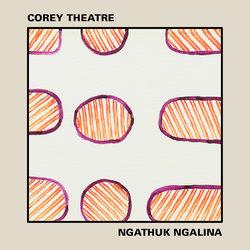 Corey Theatre - Ngathuk Ngalina