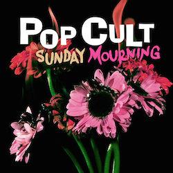 Pop Cult - Sunday Mourning