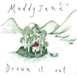 Maddy Jane - Drown It Out
