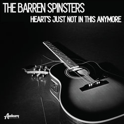 The Barren Spinsters - Heart's Just Not In This Anymore