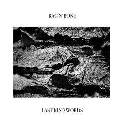 Rag n' Bone - Last Kind Words