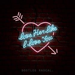Bootleg Rascal - Love Her Like I Love You