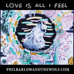 Phil Barlow and the Wolf - Love Is All I Feel - Internet Download