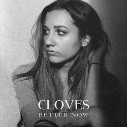 Cloves - Better Now