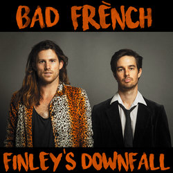 Bad French - Finley's Downfall