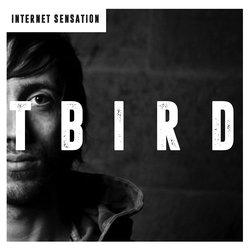 Tbird - Internet Sensation