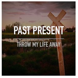 Past Present - Throw My Life Away - Internet Download