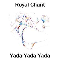 Royal Chant - Yada Yada Yada - Internet Download
