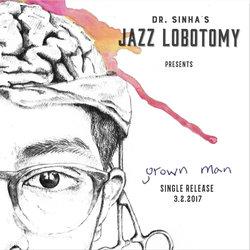 Dr Sinha's Jazz Lobotomy - Grown Man