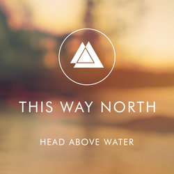 This Way North  - Head Above Water