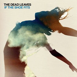 The Dead Leaves - If The Shoe Fits