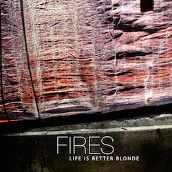 Life Is Better Blonde - Fires