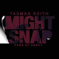 Tasman Keith - Might Snap