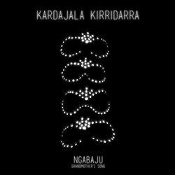 Kardajala Kirridarra  - Ngabaju (Grandmother's Song)