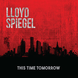 Lloyd Spiegel - This Time Tomorrow