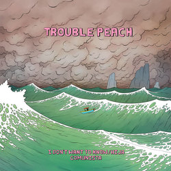 Trouble Peach - I Don't Want To Know