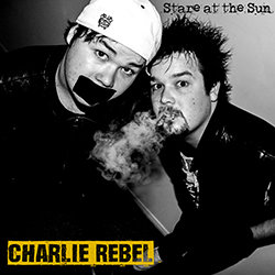 Charlie Rebel - Stare at the Sun